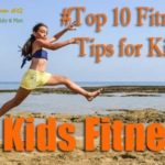 Fitness for Kids – Top 10 Tips